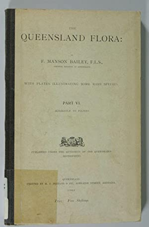 THE QUEENSLAND FLORA, Part VI.: Alismaceae to Filices. (Published under the Authority of the ...