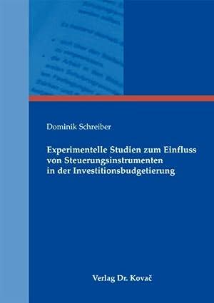 Experimentelle Studien zum Einfluss von Steuerungsinstrumenten in der Investitionsbudgetierung. ...