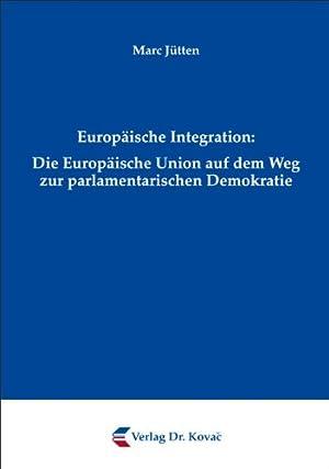 Europäische Integration. Die Europäische Union auf dem Weg zur parlamentarischen ...