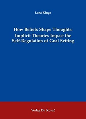 How Beliefs Shape Thoughts. Implicit Theories Impact the Self-Regulation of Goal Setting. ...