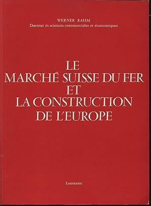 Le Marche Suisse du Fer et la Construction de l'Europe.: Rahm, Werner:
