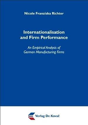 Internationalisation and Firm Performance. An Empirical Analysis of German Manufacturing Firms. ...