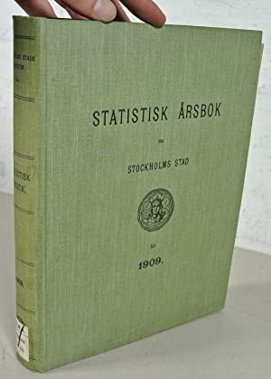 Statistisk Arsbok för Stockholms Stad för Ar 1909. [= Statistic Yearbook for the Town of ...