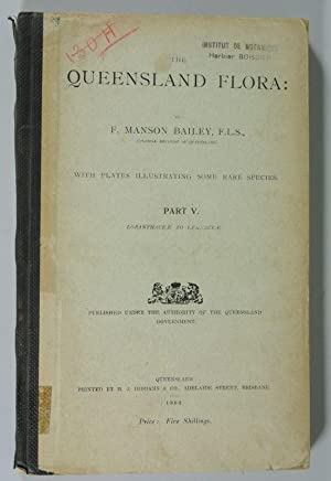 THE QUEENSLAND FLORA, Part V.: Loranthaceae to Lemnaceae. (Published under the Authority of the ...