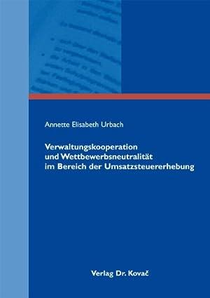 Verwaltungskooperation und Wettbewerbsneutralität im Bereich der Umsatzsteuererhebung. ...