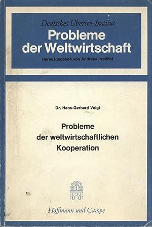 Proleme der weltwirtschaftlichen Kooperation. Probleme der Weltwirtschaft des Deutschen Ü...