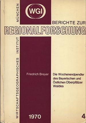 Die Wochenendpendler des Bayerischen und Östlichen Oberpfälzer Waldes. WGI - Berichte zur...