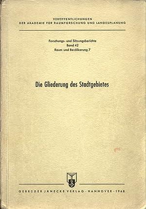 Die Gliederung des Stadtgebietes. Raum und Bevölkerung 7. Forschungsberichte des Ausschusses &...