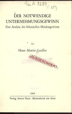 Der Notwendige Unternehmungsgewinn. Eine Analyse des bilanziellen Mindestgewinns. Schriften zur ...