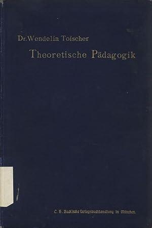 Theoretische Pädagogik und allgemeine Didaktik. Handbuch der Erziehungs- und Unterrichtslehre ...
