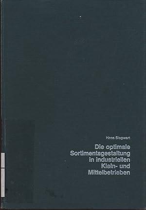 Die Optimale Sortimentsgestaltungs in industriellen Klein- und Mittelbetrieben. Schriftenreihe &...