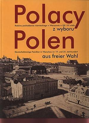 Polacy z Wyboru: Rodziny pochodzenia niemieckiego w Warszawie w XIX i XX wieku. Polen aus freier ...