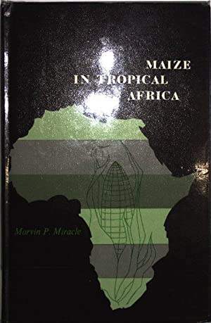 Maize in Tropical Africa.: Miracle, Marvin P.: