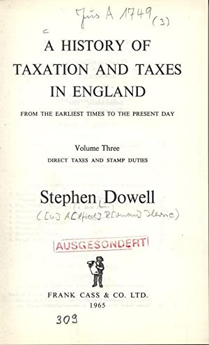 A HISTORY OF TAXATION AND TAXES IN ENGLAND. FROM THE EARLIEST TIMES TO THE PRESENT DAY. Volume ...