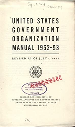 UNITED STATES GOVERNMENT ORGANIZATION MANUAL 1952-53, REVISED AS OF JULY 1, 1952. FEDERAL REGISTER ...