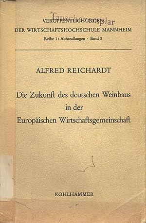 Die Zukunft des deutschen Weinbaus in der Europäischen Wirtschaftsgemeinschaft.: Reichardt, ...