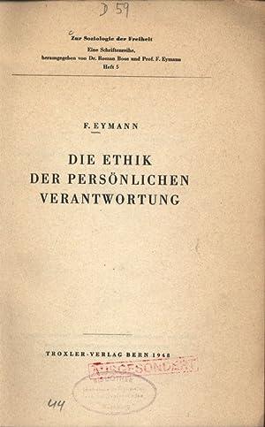 DIE ETHIK DER PERSÖNLICHEN VERANTWORTUNG. Zzr Soziologie der Freiheit. Eine Schriftenreihe, ...