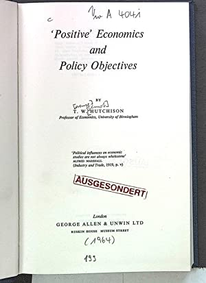 Positive Economics and Policy Objectives.: Hutchison, T.W.: