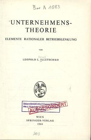 UNTERNEHMENSTHEORIE. ELEMENTE RATIONALER BETRIEBSLENKUNG.: ILLETSCH KO, Leopold Lorenz:
