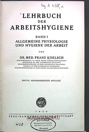 LEHRBUCH DER ARBEITSHYGIENE. BAND I. ALLGEMEINE PHYSIOLOGIE UND HYGIENE DER ARBEIT.: KOELSCH, FRANZ...