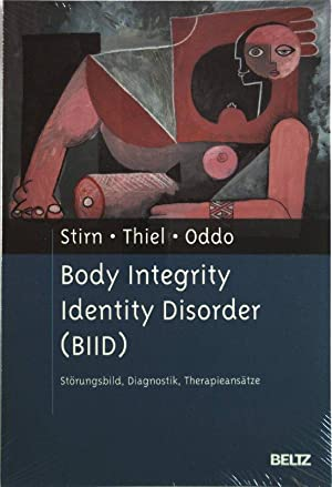 Body Integrity Identity Disorder (BIID): Störungsbild, Diagnostik, Therapieansätze.