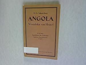 Angola. Westafrika von Heute! Gesichtspunkte afrikanisch-kolonialen Aufbaues. Mit der Beilage: ...