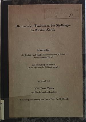 Die zentralen Funktionen der Siedlungen im Kanton Zürich. Dissertation der Rechts- und ...
