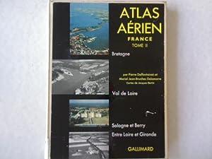 Atlas aerien. France, Tome II: Bretagne, Val de Loire, Sologne et Berry, Pays atlantiques entre ...