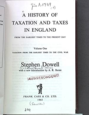 A HISTORY OF TAXATION AND TAXES IN ENGLAND FROM THE EARLIEST TIMES TO THE PRESENT DAY. Volume One: ...