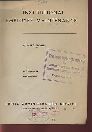 INSTITUTION AL EMPLOYEE MAINTENANCE. Publication No. 99.: CROWLEY, JOHN C.: