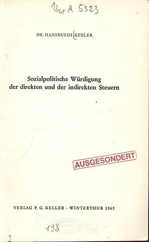 Sozialpolitische Würdigung der direkten und der indirekten Steuern.: KÜBLER, HANSRUEDI: