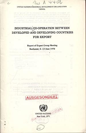 Industrial Co-operation between Developed and Developing Countries for Export. Report of Expert ...