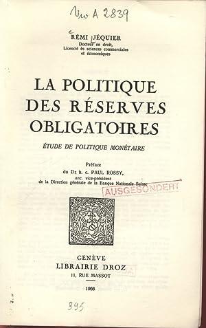 LA POLITIQUE DES RESERVES OBLIGATOIRES. ETUDE DE POLITIQUE MONETAIRE. Preface du Dr. h. c. PAUL ...