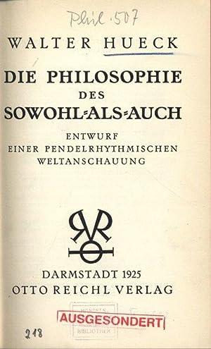 DIE PHILOSOPHIE DES SOWOHL-ALS-AUCH. ENTWURF EINER DEN PENDELRHYTHMISCHEN WELTANSCHAUUNG.: HUECK, ...