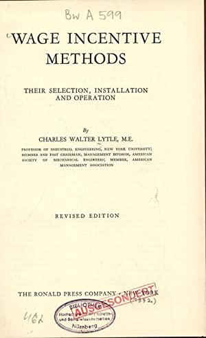 WAGE INCENTIVE METHODS. THEIR SELECTION, INSTALLATION AND OPERATION.: Lytle, Charles Walter:
