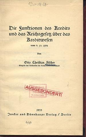 Die Funktionen des Kredits und das Reichsgesetz über das Kreditwesen vom 5.12.1934.: Fischer, ...
