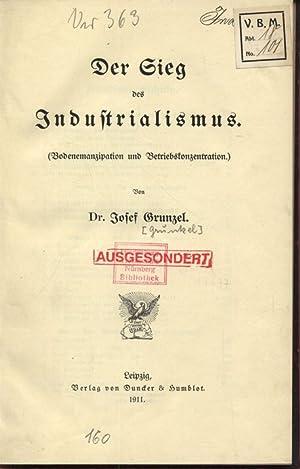 Der Sieg des Industrialismus (Bodenemanzipation und Betriebskonzentration).: Gruntzel, Josef: