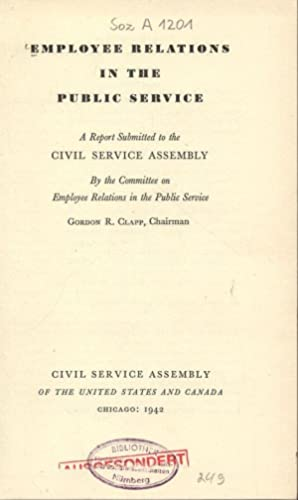 EMPLOYEE RELATIONS IN THE PUBLIC SERVICE. A Report Submitted to the CIVIL SERVICE ASSEMBLY. By the ...