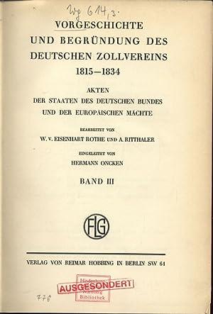 VORGESCHICHTE UND BEGRÜNDUNG DES DEUTSCHEN ZOLLVEREINS 1815-1834. AKTEN DER STAATEN DES ...