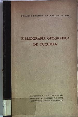 Bibliografia geografica de Tucuman. Universidad Nacional de Tucuman Facultad de Filosofia y Letras:...