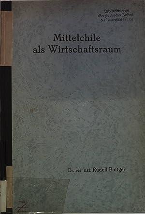 Mittelchile als Wirtschaftsraum. Mit 22 Karten! Inaugural-Dissertation genehmigt von der ...