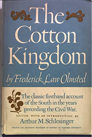 The Cotton Kingdom. A Travellers Observations on Cotton and Slavery in the American Slave States.: ...