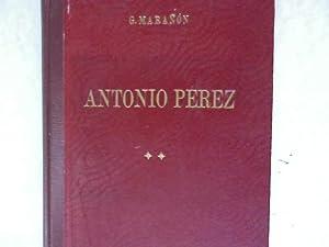 Antonio Perez. El Hombre, El Drama, La Epoca. Tome II.: Maranon, G.:
