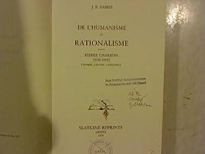 De l'Humanisme au Rationalisme. Pierre Charron (1541 - 1603). l'homme, l'oeuvre, l&#...