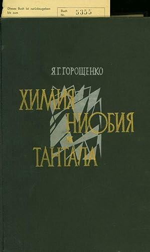 CHIMIJA NIOBIJA I TANTALA (CHEMIE DES NIOBIUMS UND DES TANTALUMS).: GOROSHCENKO, JA.G.: