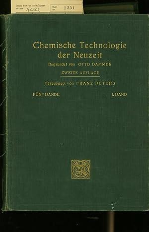 CHEMISCHE TECHNOLOGIE DER NEUZEIT. BAND 1.: Peters, Franz:
