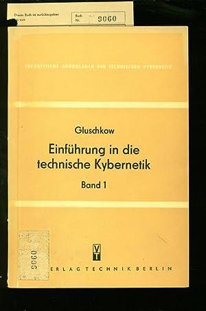 EINFUEHRUNG IN DIE TECHNISCHE KYBERNETIK. BAND 1.: GLUSCHKOW, V.M.: