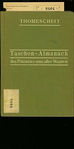 Taschen-Almanach des Patentwesens aller Staaten nebst Quellenangeben aus der Praxis des dt. ...