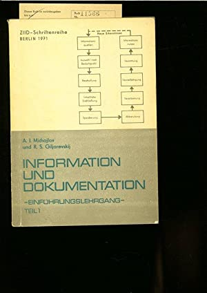 INFORMATION UND DOKUMENTATION. TEIL 1: EINFUEHRUNGSLEHRGANG.: MICHAJLOV, A.I. und R.S. GILJAREVSKIJ...