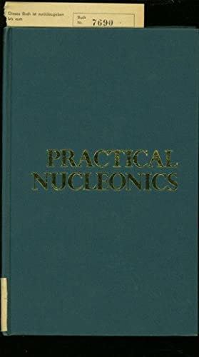 PRACTICAL NUCLEONICS. A COURSE EXPERIMENTS IN NUCLEAR PHYSICS (PRAKTISCHE KERNPHYSIK. EIN KURSUS ...